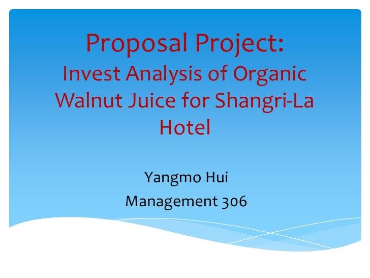 Proposal Project:Invest Analysis of OrganicWalnut Juice for Shangri-La          Hotel         Yangmo Hui       Management ...