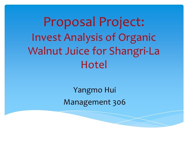 Proposal Project:Invest Analysis of OrganicWalnut Juice for Shangri-La          Hotel         Yangmo Hui       Management ...