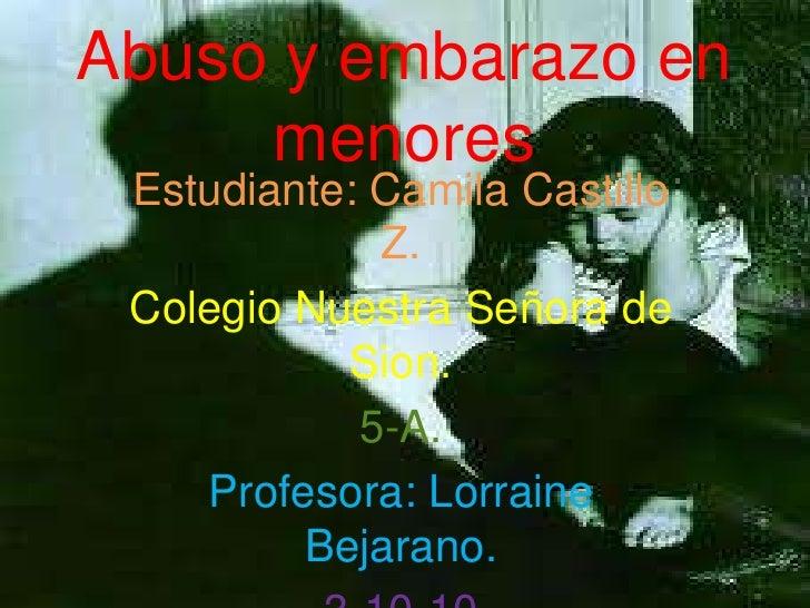 Abuso y embarazo en menores<br />Estudiante: Camila Castillo Z.<br />Colegio Nuestra Señora de Sion.<br />5-A.<br />Profes...