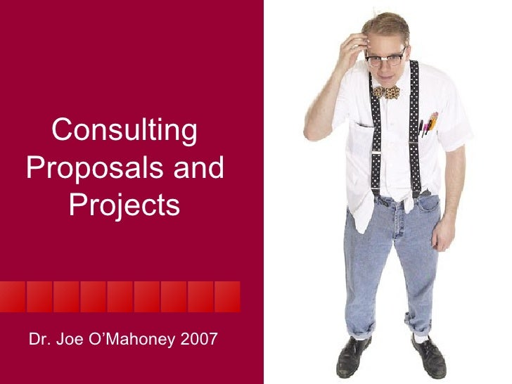 Consulting Proposals and Projects Dr. Joe O'Mahoney 2007