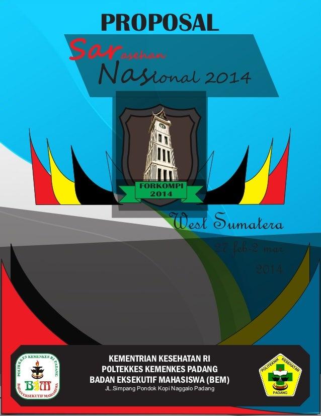 PROPOSAL  Sar Nasional 2014 asehan  FORKOMPI 2014  West Sumatera 27 feb-2 mar 2014  KEMENTRIAN KESEHATAN RI POLTEKKES KEME...