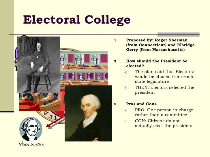 pros of the electoral college Proposals to abolish or amend the electoral college's provisions have  'among  the numerous advantages promised by a well- constructed.