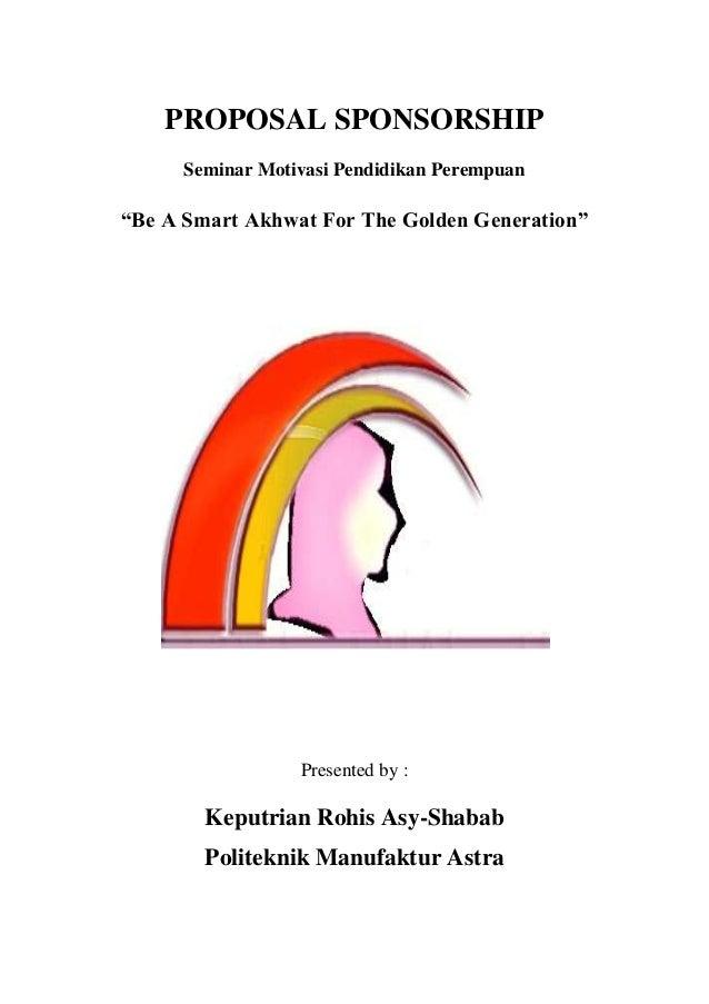 "PROPOSAL SPONSORSHIPSeminar Motivasi Pendidikan Perempuan""Be A Smart Akhwat For The Golden Generation""Presented by :Keputr..."
