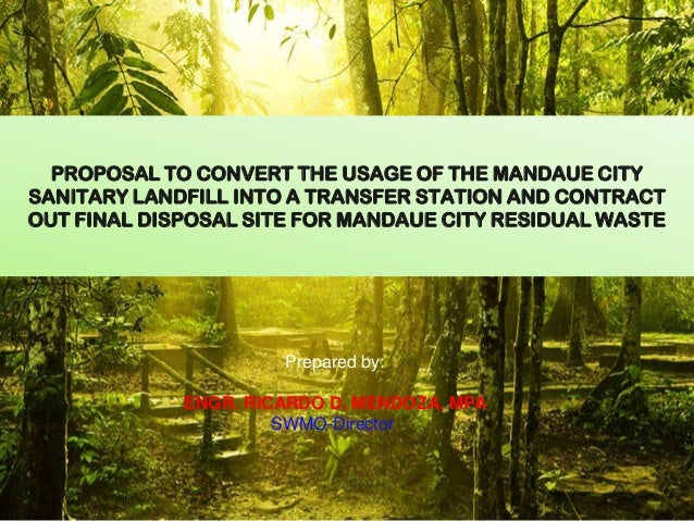 PROPOSAL TO CONVERT THE USAGE OF THE MANDAUE CITY SANITARY LANDFILL INTO A TRANSFER STATION AND CONTRACT OUT FINAL DISPOSA...