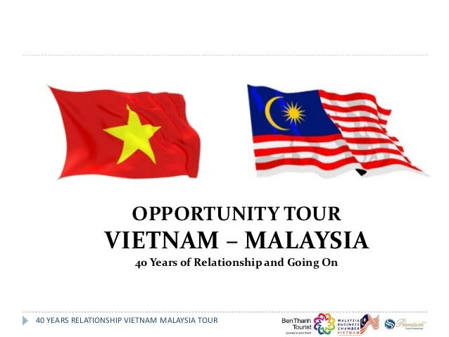 OPPORTUNITY TOUR                VIETNAM – MALAYSIA                       40 Years of Relationship and Going On40 YEARS REL...