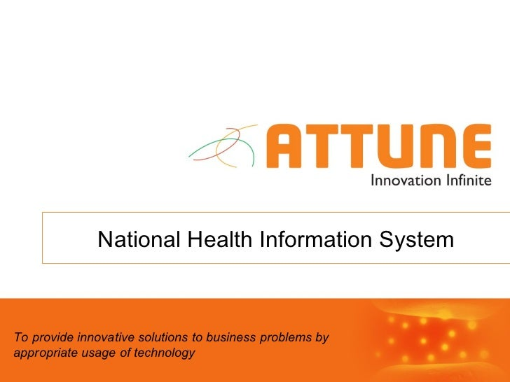 To provide innovative solutions to business problems by  appropriate usage of technology National Health Information System