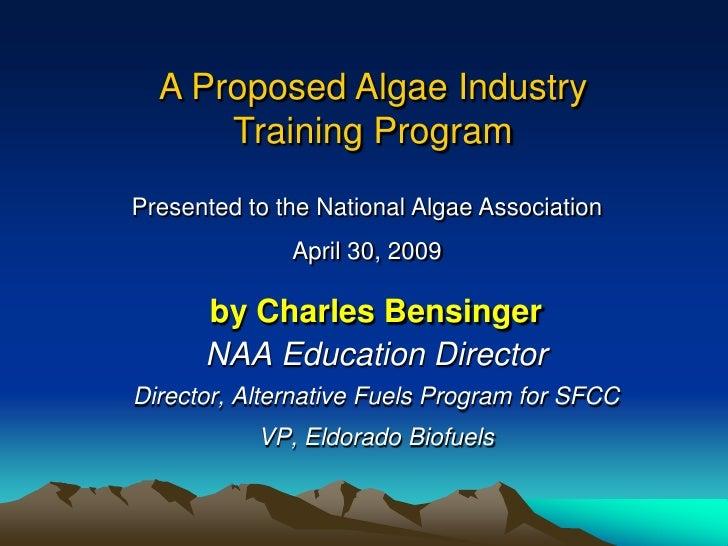 A Proposed Algae IndustryTraining Program<br />Presented to the National Algae Association <br />April 30, 2009<br />by Ch...