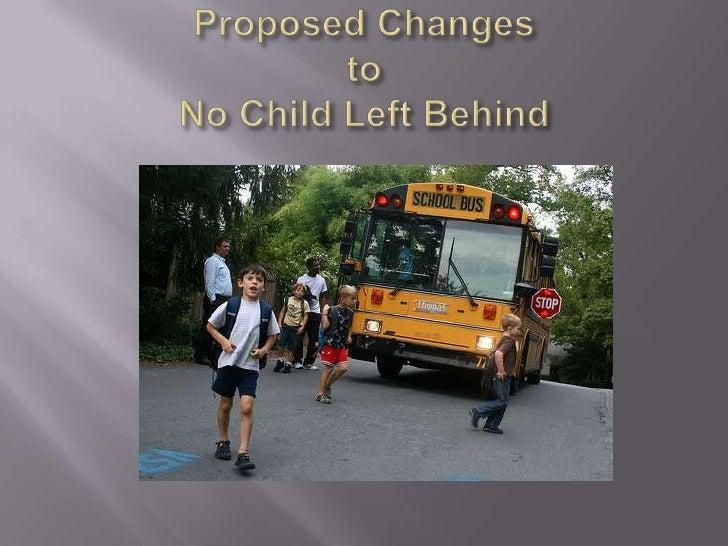 Proposed ChangestoNo Child Left Behind<br />