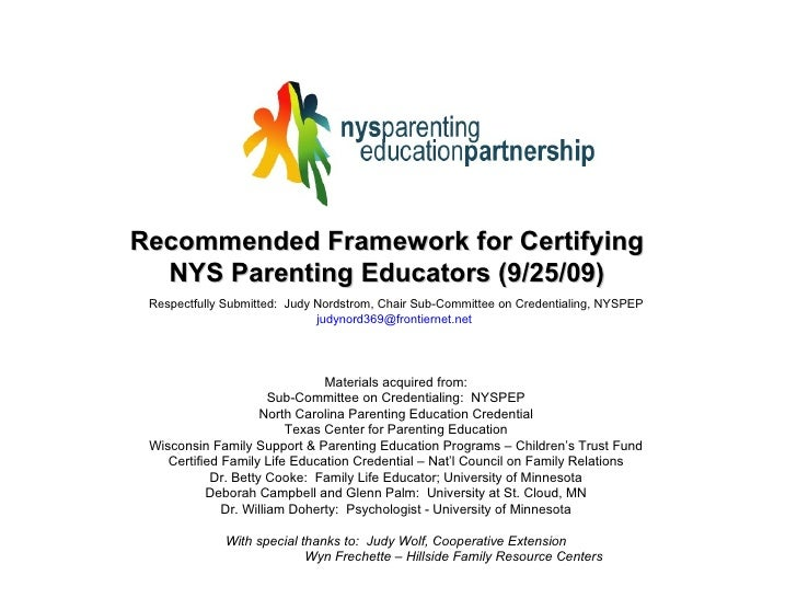 Recommended Framework for Certifying NYS Parenting Educators (9/25/09) Respectfully Submitted:  Judy Nordstrom, Chair Sub-...