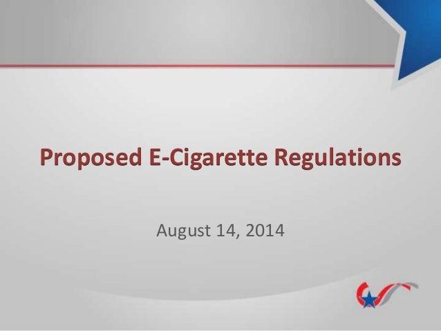 Proposed E-Cigarette Regulations August 14, 2014