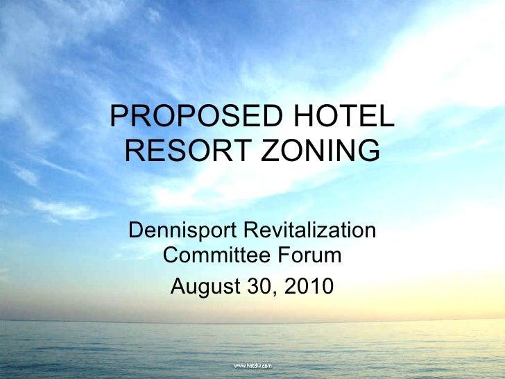 PROPOSED HOTEL RESORT ZONING Dennisport Revitalization Committee Forum August 30, 2010