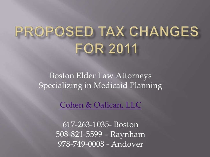 Proposed Tax changes for 2011<br />Boston Elder Law Attorneys<br />Specializing in Medicaid Planning<br />Cohen & Oalican,...