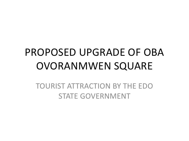 PROPOSED UPGRADE OF OBA  OVORANMWEN SQUARE TOURIST ATTRACTION BY THE EDO      STATE GOVERNMENT