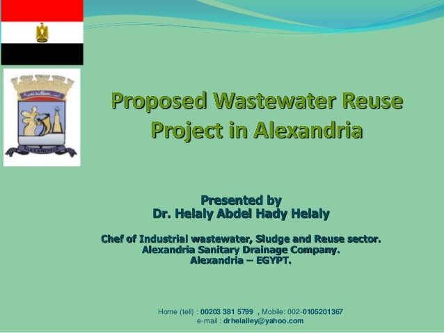 Presented by Dr. Helaly Abdel Hady Helaly Chef of Industrial wastewater, Sludge and Reuse sector. Alexandria Sanitary Drai...