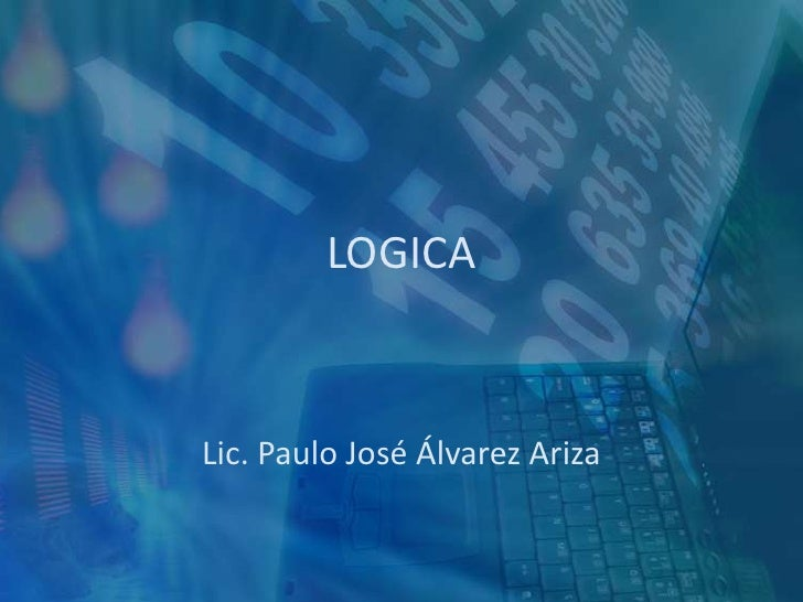 LOGICA <br />Lic. Paulo José Álvarez Ariza<br />