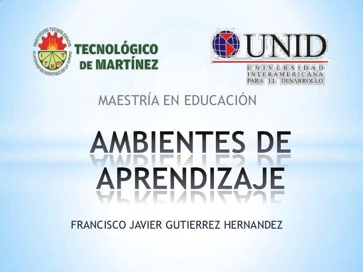 MAESTRÍA EN EDUCACIÓNFRANCISCO JAVIER GUTIERREZ HERNANDEZ
