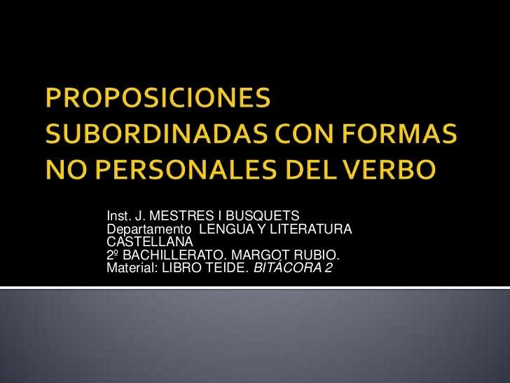 PROPOSICIONES SUBORDINADAS CON FORMAS NO PERSONALES DEL VERBO<br />Inst. J. MESTRES I BUSQUETS<br />Departamento  LENGUA Y...
