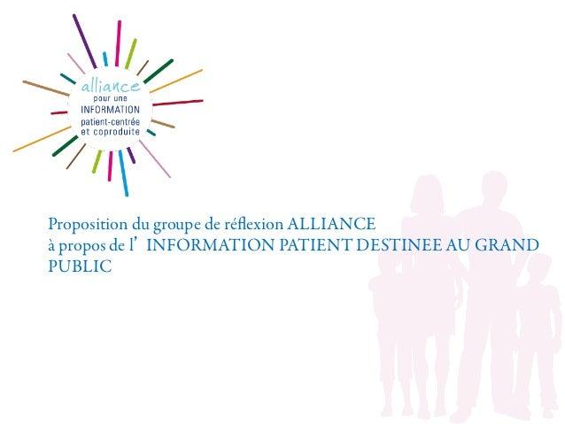 Proposition du groupe de réflexion ALLIANCE à propos de l INFORMATION PATIENT DESTINEE AU GRAND PUBLIC