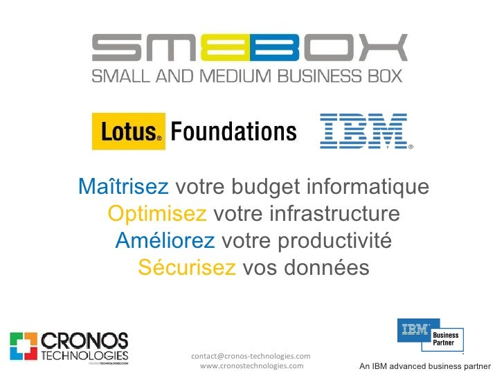 An IBM advanced business partner contact@cronos-technologies.com  www.cronostechnologies.com Maîtrisez  votre budget infor...