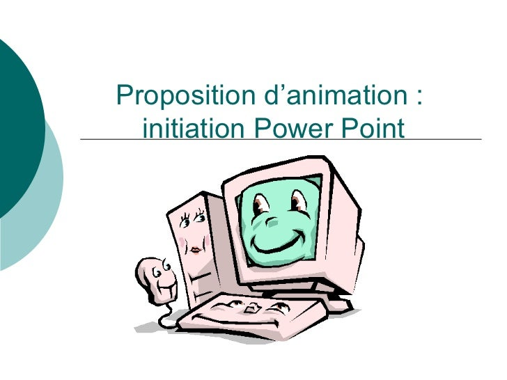 Proposition d'animation :  initiation Power Point