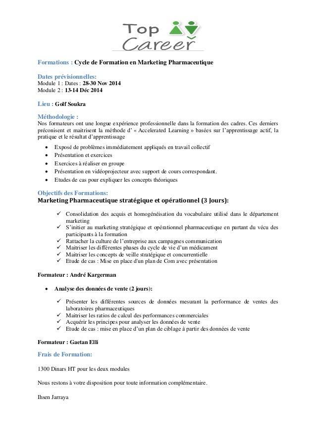 Formations : Cycle de Formation en Marketing Pharmaceutique  Dates prévisionnelles:  Module 1 : Dates : 28-30 Nov 2014  Mo...