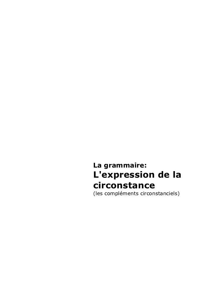 La grammaire:Lexpression de lacirconstance(les compléments circonstanciels)