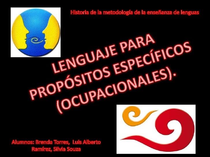 • La enseñanza de la lengua para fines  específicos surge a finales de los años 60, pero  hasta 1990 fue utilizada en escu...