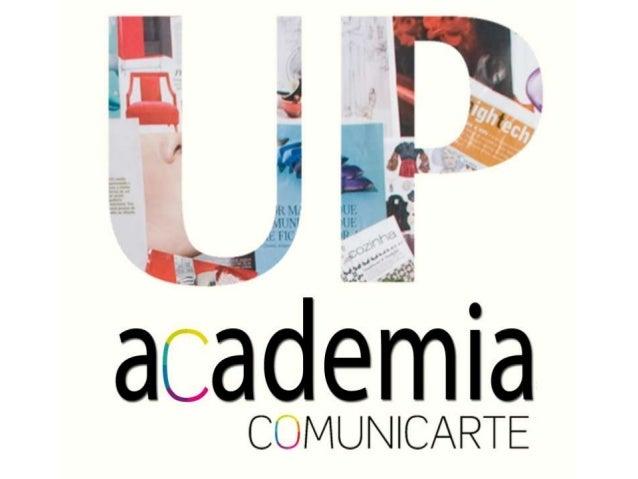 O QUE É A ACADEMIA COMUNICARTE?  A Academia Comunicarte é um projeto de formação, direcionado não só para o desenvolviment...