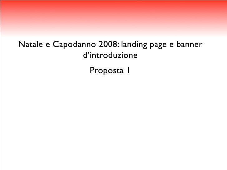 Natale e Capodanno 2008: landing page e banner                d'introduzione                  Proposta 1