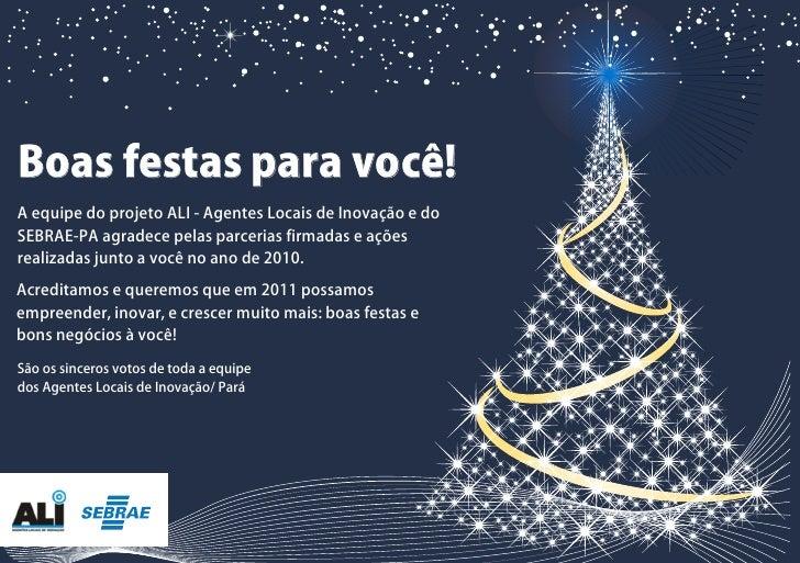 Boas festas para você!A equipe do projeto ALI - Agentes Locais de Inovação e doSEBRAE-PA agradece pelas parcerias firmadas...