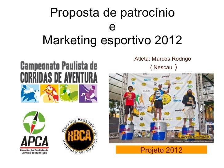 Proposta de patrocínio e Marketing esportivo 2012 Atleta: Marcos Rodrigo  ( Nescau  ) Projeto 2012
