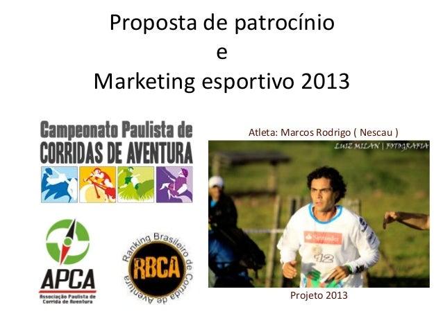Proposta de patrocínio           eMarketing esportivo 2013              Atleta: Marcos Rodrigo ( Nescau )                 ...