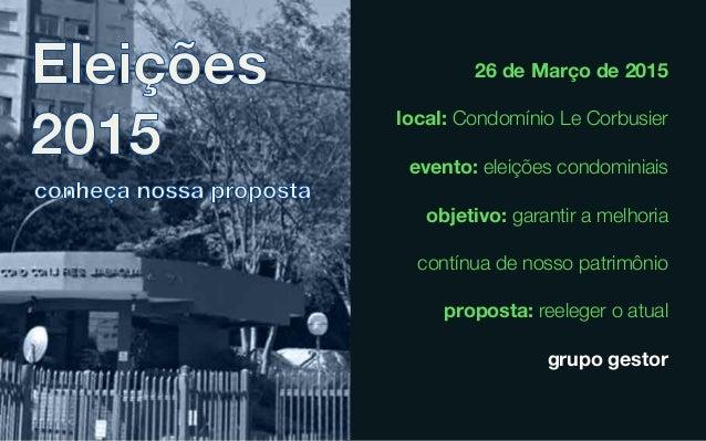 26 de Março de 2015 local: Condomínio Le Corbusier evento: eleições condominiais objetivo: garantir a melhoria contínua de...