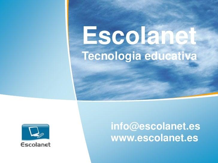 Escolanet     Tecnologia educativa              info@escolanet.es          www.escolanet.es 1