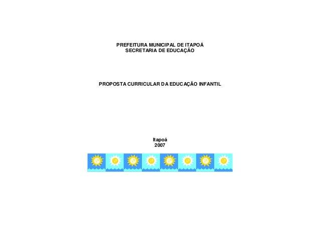 PREFEITURA MUNICIPAL DE ITAPOÁSECRETARIA DE EDUCAÇÃOPROPOSTA CURRICULAR DA EDUCAÇÃO INFANTILItapoá2007