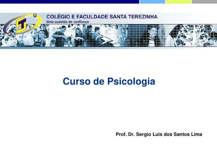 Curso de Psicologia          Prof. Dr. Sergio Luis dos Santos Lima