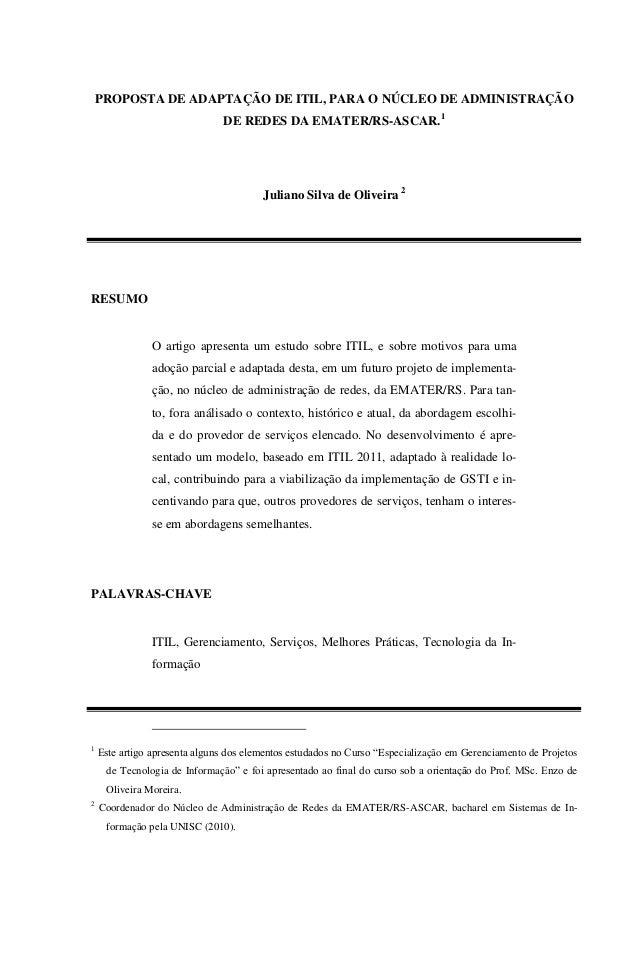PROPOSTA DE ADAPTAÇÃO DE ITIL, PARA O NÚCLEO DE ADMINISTRAÇÃODE REDES DA EMATER/RS-ASCAR.1Juliano Silva de Oliveira 2RESUM...
