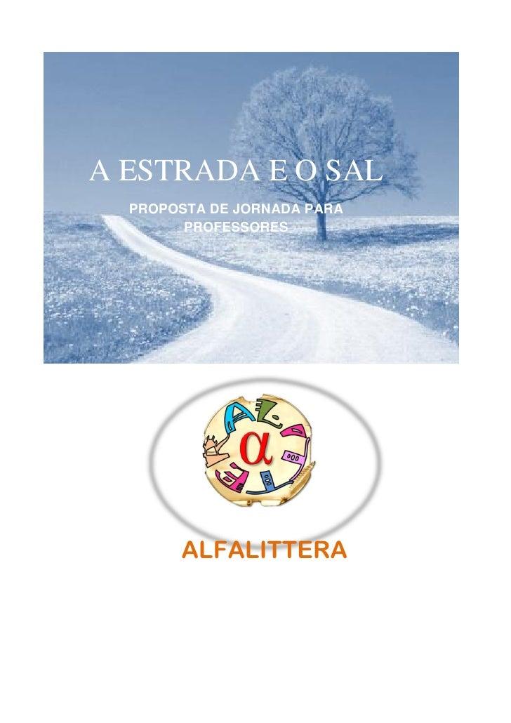 A ESTRADA E O SAL  PROPOSTA DE JORNADA PARA        PROFESSORES       ALFALITTERA