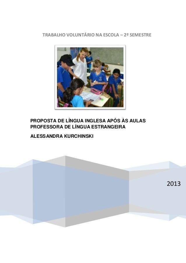 TRABALHO VOLUNTÁRIO NA ESCOLA – 2º SEMESTRE 2013 PROPOSTA DE LÍNGUA INGLESA APÓS ÀS AULAS PROFESSORA DE LÍNGUA ESTRANGEIRA...