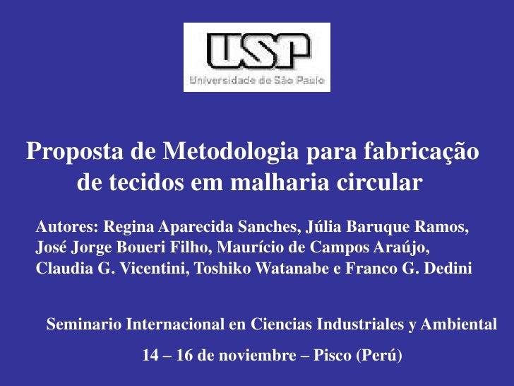 Proposta de Metodologia para fabricação     de tecidos em malharia circular Autores: Regina Aparecida Sanches, Júlia Baruq...