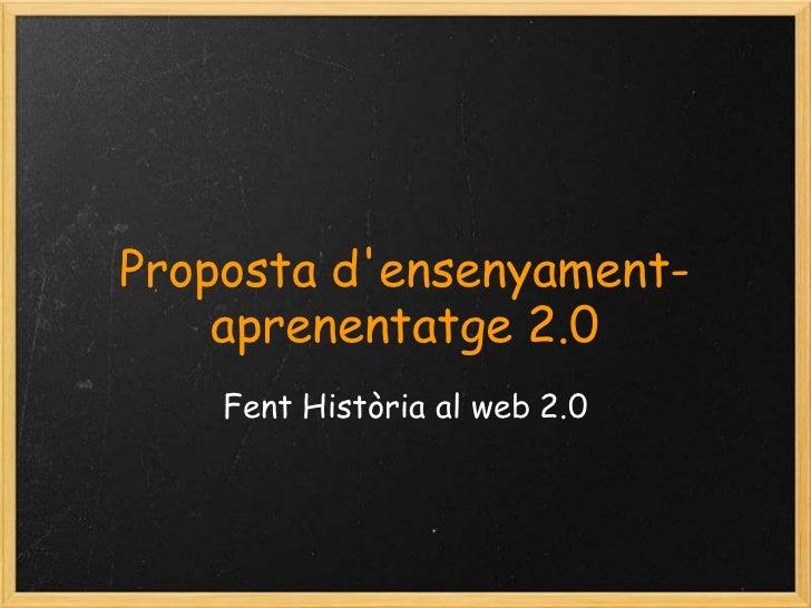 Proposta d'ensenyament-aprenentatge 2.0<br />Fent Història al web 2.0<br />