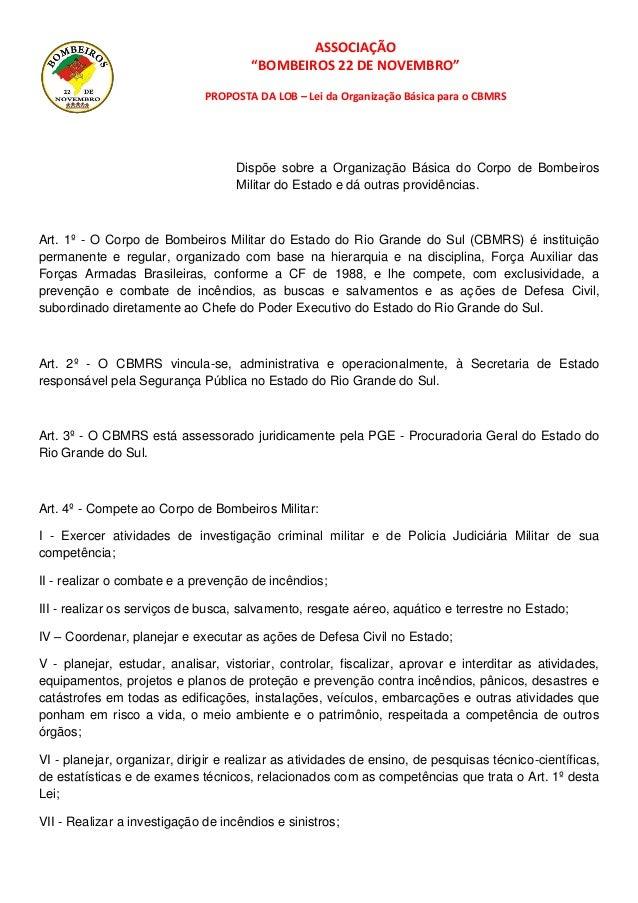 """ASSOCIAÇÃO  """"BOMBEIROS 22 DE NOVEMBRO""""  PROPOSTA DA LOB – Lei da Organização Básica para o CBMRS  Dispõe sobre a Organizaç..."""