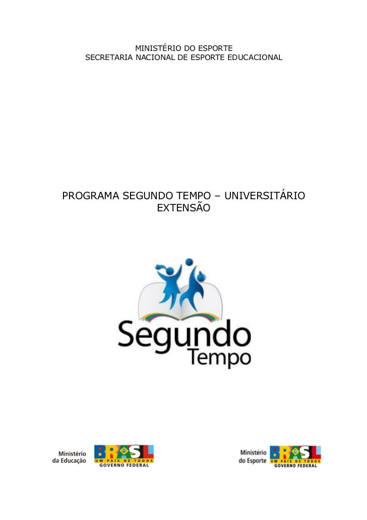 MINISTÉRIO DO ESPORTE   SECRETARIA NACIONAL DE ESPORTE EDUCACIONALPROGRAMA SEGUNDO TEMPO – UNIVERSITÁRIO              EXTE...