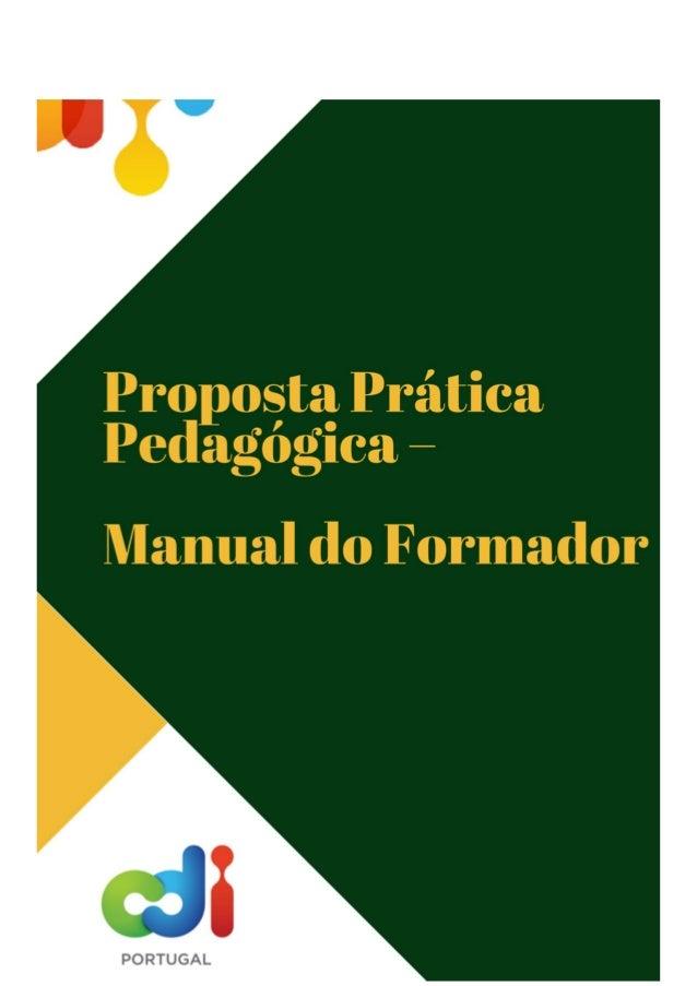 Proposta Prática Pedagógica 2 Ficha Técnica Título: Proposta de Prática Pedagógica – Manual do Formador – Versão 2.0 Ano d...