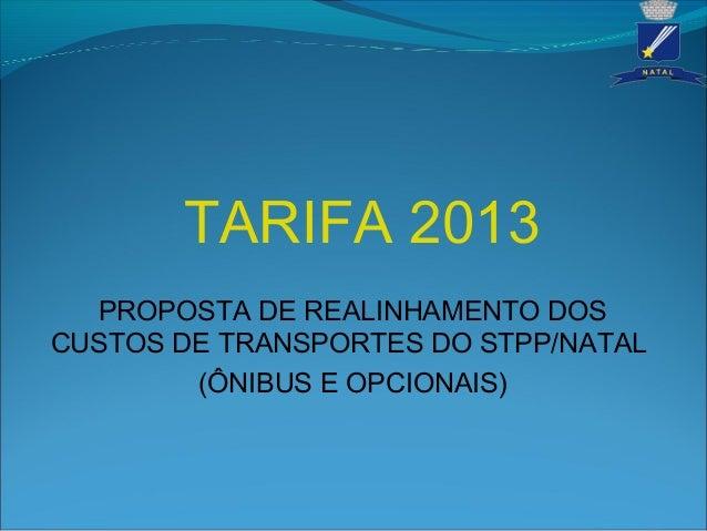 TARIFA 2013PROPOSTA DE REALINHAMENTO DOSCUSTOS DE TRANSPORTES DO STPP/NATAL(ÔNIBUS E OPCIONAIS)