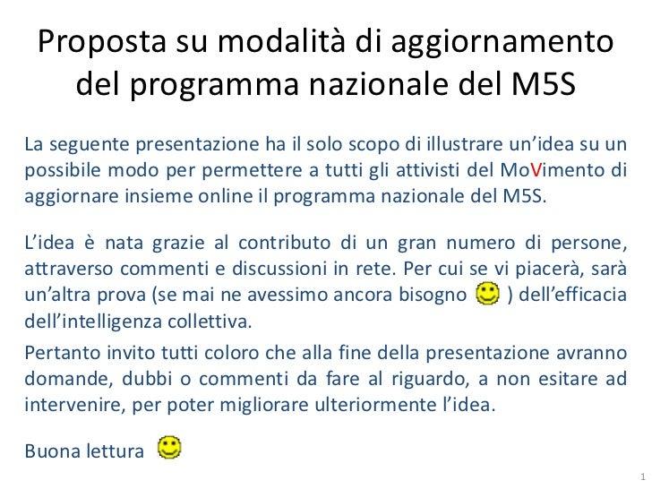 Proposta su modalità di aggiornamento   del programma nazionale del M5SLa seguente presentazione ha il solo scopo di illus...