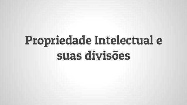 Propriedade Intelectual e suas divisões