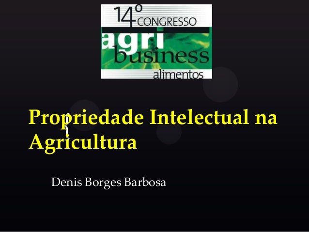 Propriedade Intelectual na { Agricultura Denis Borges Barbosa