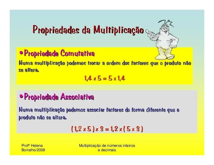 Propriedades da Multiplicação  •Propriedade Comutativa Numa multiplicação podemos trocar a ordem dos factores que o produt...