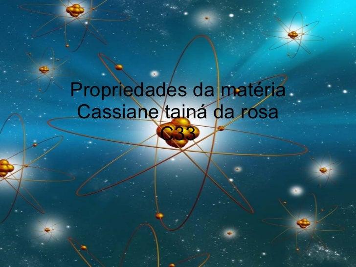 Propriedades da matéria  Cassiane tainá da rosa  C33